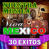Nuestra Musica Viva Mexico 30 Exitos by Various Artists