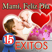 Mami, Feliz Dia 15 Exitos by Various Artists