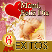 Mami, Feliz Dia 6 Exitos by Various Artists
