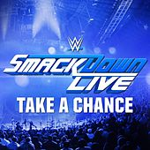 Take a Chance (SmackDown Live) by WWE