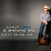 Gotta Be Me by Cody Johnson