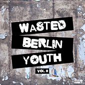 Wasted Berlin Youth, Vol. 8 von Various Artists