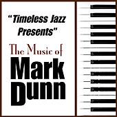 Timeless Jazz Presents: The Music of Mark Dunn by Mark Dunn