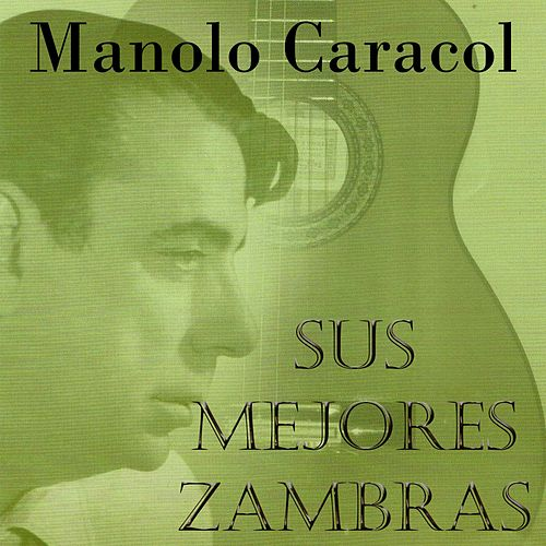 Manolo Caracol: Sus Mejores Zambras by Manolo Caracol