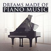 Dreams Made of Piano Music by Various Artists