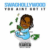 You Ain't Got It by SwagHollywood
