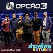Opção 3 no Estúdio Showlivre (Acústico ao Vivo) by Opção 3