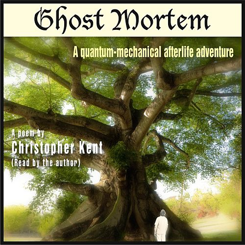 Ghost Mortem (A Quantum Mechanical Afterlife Adventure) by Christopher Kent
