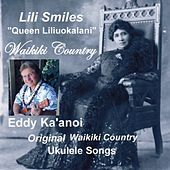 Lili Smiles: Queen Liliuokalani (Waikiki Country) [Ukulele Songs] by Eddy Ka'anoi