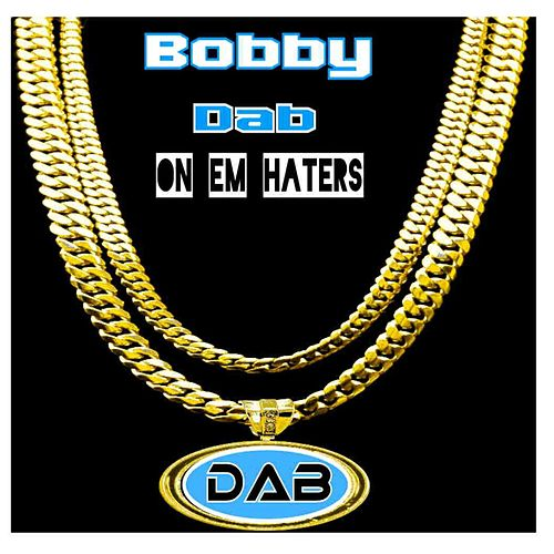 Dab on 'Em Haters by Bobby