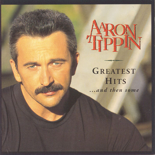 Greatest Hits And Then Some by Aaron Tippin
