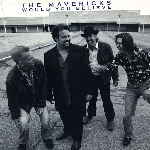 Would You Believe by The Mavericks