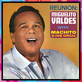 Reunion (with Machito & His Orchestra) by Miguelito Valdes