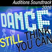 Still Think You Can Dance? Auditions Soundtrack 2016 by Various Artists