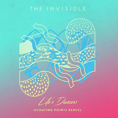 Life's Dancers (Floating Points Remix) by The Invisible