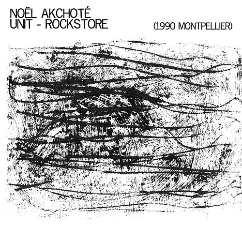 Unit - Rockstore (Live 1990 Montpellier) by Noel Akchoté