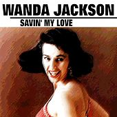 Savin' My Love von Wanda Jackson