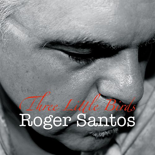 Three Little Birds by Roger Santos