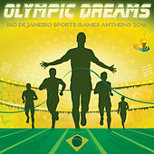 Olympic Dreams - Rio de Janeiro Sports Games Anthems 2016 von Various Artists