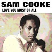 Love You Most of All von Sam Cooke