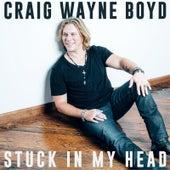 Stuck in My Head by Craig Wayne Boyd