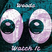 Watch It by Woods