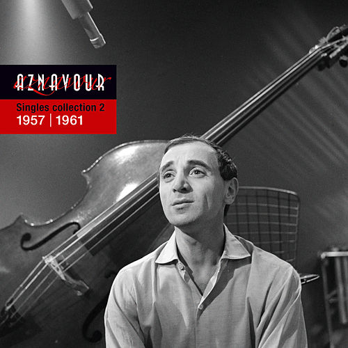 Singles Collection 2 - 1957 / 1961 by Charles Aznavour
