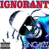 Ignorant by Fingazz