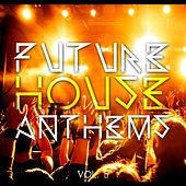 Future House Anthems, Vol. 5 by Various Artists