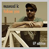 Follow You - EP by Manuel K