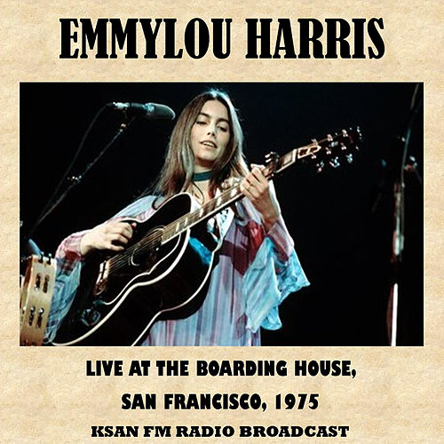Live at the Boarding House, San Francisco, 1975 (Fm Radio Broadcast) von Emmylou Harris