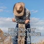 Die Country Songs der Prärie by Various Artists