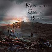 Becoming by Mustard Gas And Roses