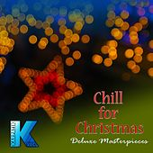 Chill for Christmas: Deluxe Masterpieces by Various Artists