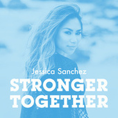 Stronger Together by Jessica Sanchez