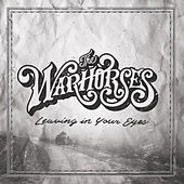 Leaving in Your Eyes by The Warhorses