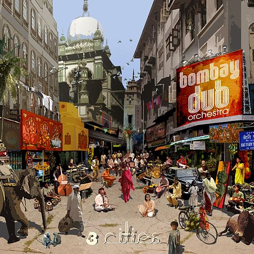 3 Cities by Bombay Dub Orchestra