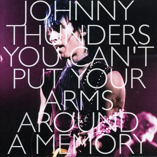 You Can't Put Your Arms Around a Memory von Johnny Thunders