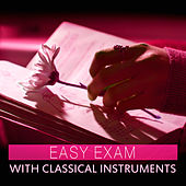 Easy Exam with Classical Instruments – Mozart and Bach to Study, Clear Mind, Classical Piano, Bach to Work by Intense Study Music Society