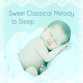 Sweet Classical Melody to Sleep – Lullaby to Bed, Classical Lullabies, Mozart, Bach to Sleep by Peaceful Music Baby Club Baby Lullaby