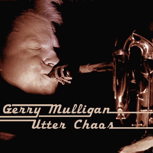 Utter Chaos by Gerry Mulligan