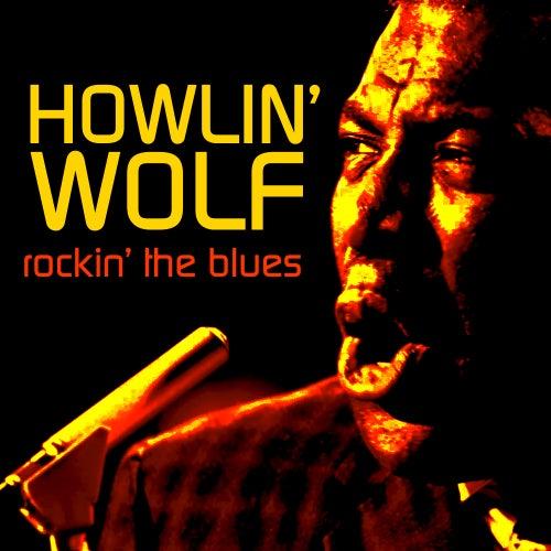 Rockin' The Blues by Howlin' Wolf