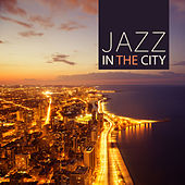 Jazz in The City – Smooth Jazz Sounds for Relax Time, Mellow Jazz Music for Jazz Club & Bar by Soft Jazz