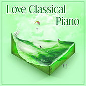 Love Classical Piano – Classical Melodies with Composers, Relax After Work, Music for Soul, Mozart, Chopin by The Best Relaxing Music Academy