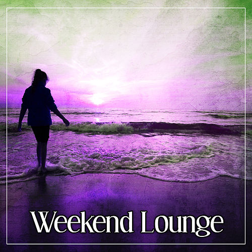 Weekend Lounge - Chill Out Empire, Sunrise, Positive Energy by Ibiza Chill Out