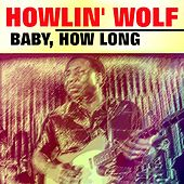 Baby, How Long von Howlin' Wolf