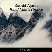 Blind Man's Groove by Rashid Ajami