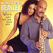 Won't You Let Me Love You? by Walter Beasley