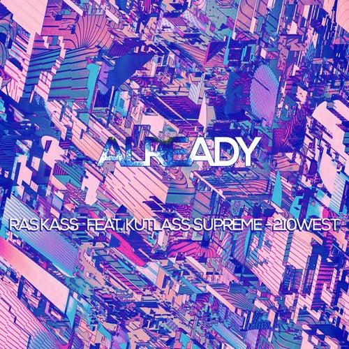 Already (feat. Kutlass Supreme & 210West) - Single by Ras Kass