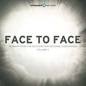 Face to Face: Worship from the 2013 Vineyard National Conference, Vol. 3 by Vineyard Worship